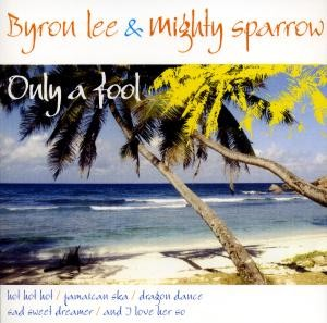 Byron Lee & Mighty Sparrow - Only A Fool
