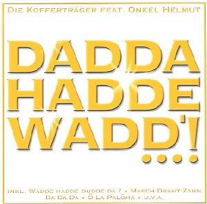 Die Kofferträger feat. Onkel Helmut - Dadda Hadde Wadd'...!