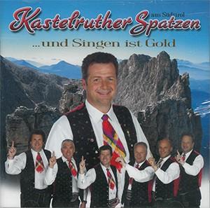 Kastelruther Spatzen - … und Singen ist Gold