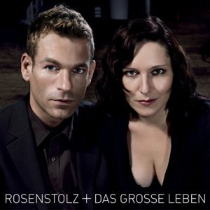 Rosenstolz - Das Grosse Leben