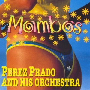 Perez Prado and his Orchestra - Mambos