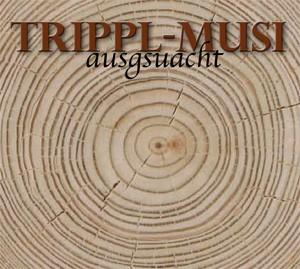 Trippl-Musi - ausgsuacht