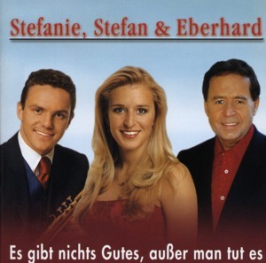 Stefanie, Stefan & Eberhard - Es gibt nichts Gutes, außer man tut es