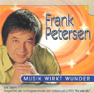 Frank Petersen - Musik wirkt Wunder